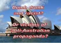 Dumb Drunk And Racist? Or victims of anti-Australian propaganda?